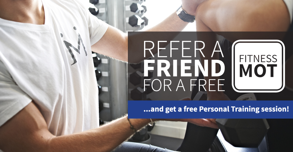 Refer a friend for a free fitness MOT and get a free Personal Training session!