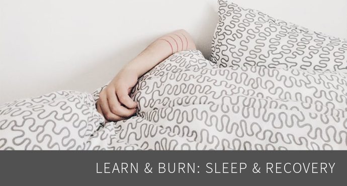 Learn & Burn: Sleep & Recovery